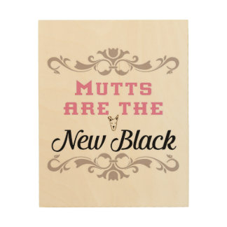 Mutts are the New Black Wood Art Wood Canvases