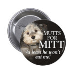Mutts for Mitt Romney - At least he wont eat me Badges