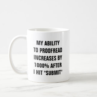 My ability to proofread increases by 1000% after I Coffee Mug