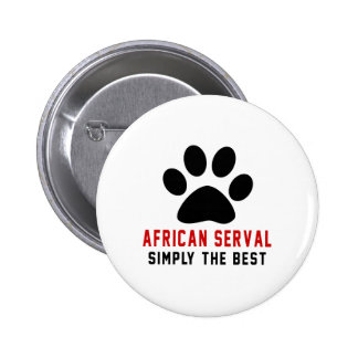 My African serval Simply The Best 6 Cm Round Badge