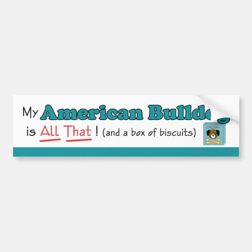 My American Bulldog is All That! Bumper Stickers