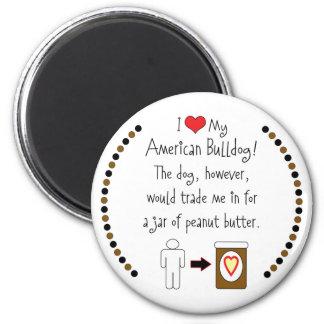 My American Bulldog Loves Peanut Butter 6 Cm Round Magnet