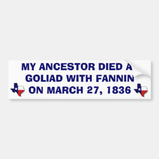 MY ANCESTOR DIED AT GOLIAD WITH FANNIN BUMPER STICKER