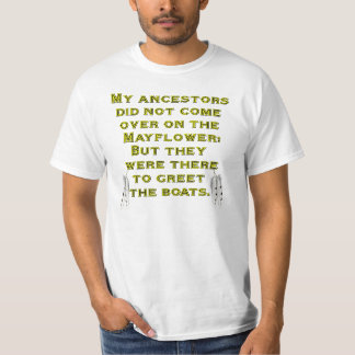 My ancestors did not come over on the Mayflower T-Shirt