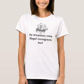 My ancestors were illegal immigrants... T-Shirt