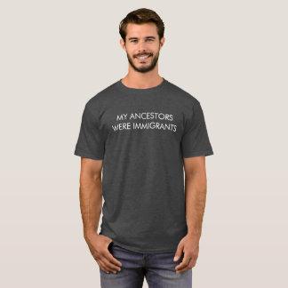 My Ancestors Were Immigrants T-Shirt