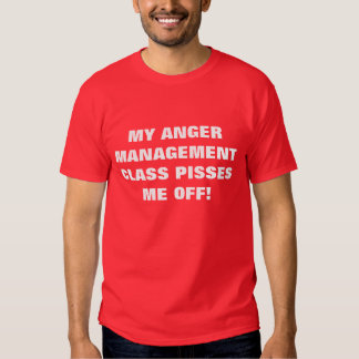 MY ANGER MANAGEMENT CLASS PISSES ME OFF! T SHIRTS