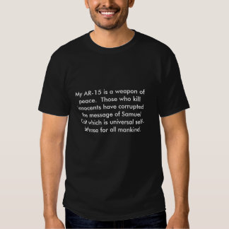 my ar-15 is a weapon of peace t shirts