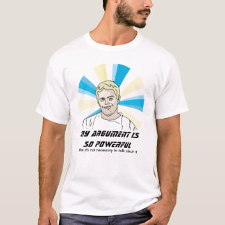 MY ARGUMENT IS SO POWERFUL T-Shirt