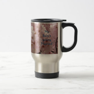 My Baby's Getting Married! Mother-of-the-Bride Stainless Steel Travel Mug