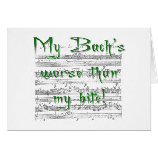 My Bach s worse than my bite Greeting Cards