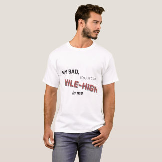My Bad Just the Mile-High T-Shirt