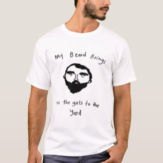 My beard brings all the girls to the yard T-Shirt