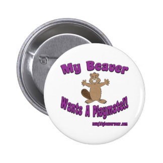 My Beaver Wants A Playmate 6 Cm Round Badge