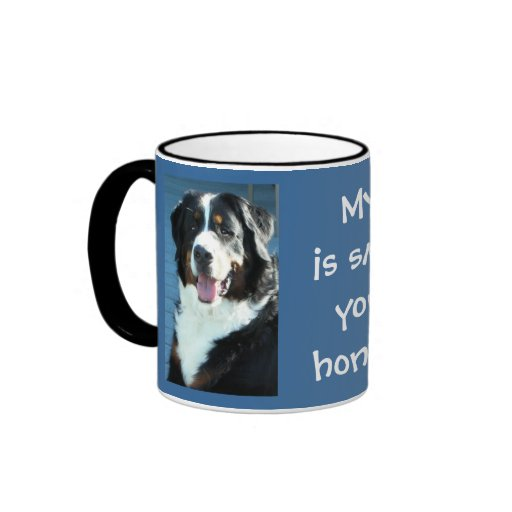 My Bernese is smarter than your honor student. Mug