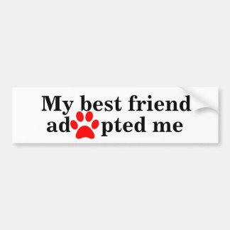 My best friend adopted me bumper sticker