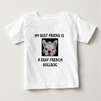 MY BEST FRIEND IS, A DEAF FRENCH BULLDOG BABY T-Shirt