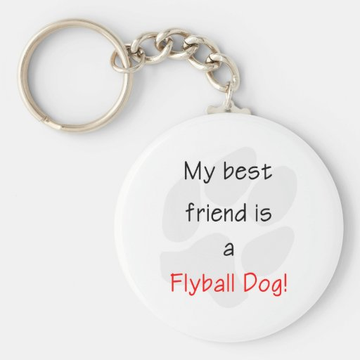 My Best Friend is a Flyball Dog Keychains