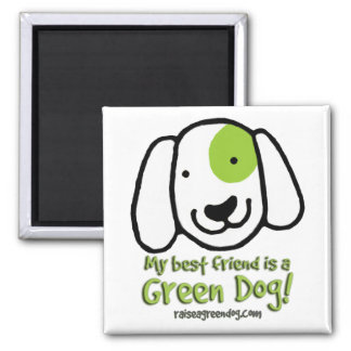 My best friend is a Green Dog! Square Magnet