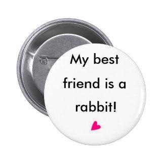 My best friend is a rabbit 6 cm round badge