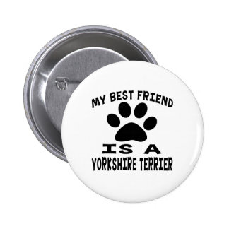 My Best Friend Is A Yorkshire Terrier Pin