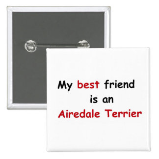 My best friend is an Airedale Terrier 15 Cm Square Badge