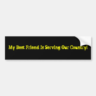 My Best Friend Is Serving Our Country! Bumper Sticker