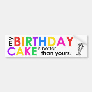 my birthday cake is better than yours sticker bumper stickers