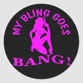 My Bling Goes BANG  2 Classic Round Sticker