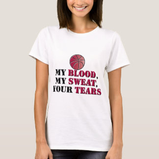 My blood, My sweat, Your tears - basketball T-Shirt