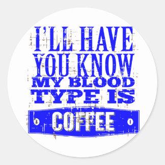 My Blood Type Is Coffee Round Sticker