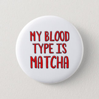 My blood type is matcha 6 cm round badge