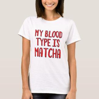 My blood type is matcha T-Shirt