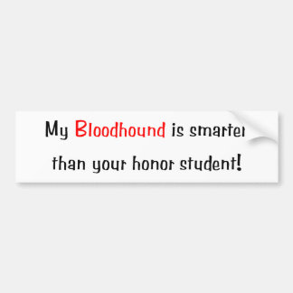 My Bloodhound is smarter... Bumper Sticker