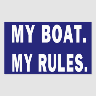 My Boat My Rules - funny boating Rectangular Sticker