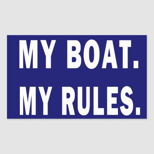 My Boat. My Rules - funny boating Rectangular Sticker