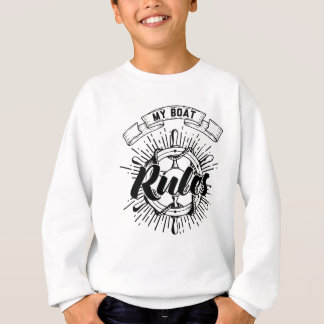 My Boat Rules Sweatshirt