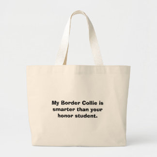 My Border Collie is smarter than your honor stu... Canvas Bag