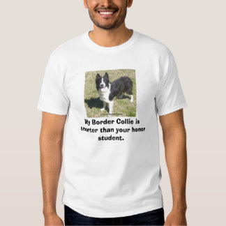 My Border Collie is smarter than your honor stu... T-shirt