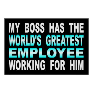 My Boss Has The World's Greatest Employee Poster