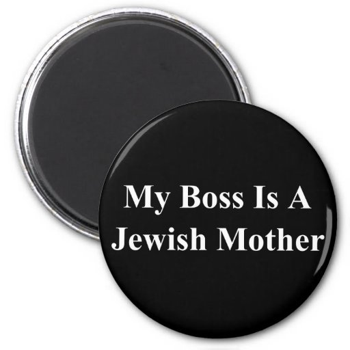 My Boss Is A Jewish Mother Refrigerator Magnets