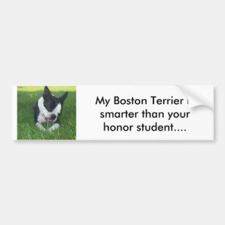 My Boston Terrier is smarter than your honor s. Bumper Sticker