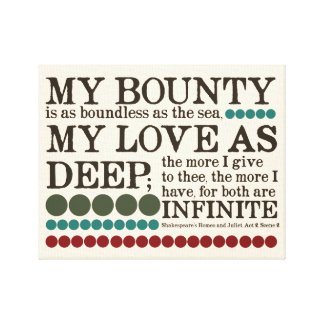 """My bounty is as boundless as the sea..."" Canvas Print"