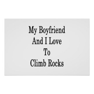 My Boyfriend And I Love To Climb Rocks Poster
