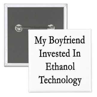 My Boyfriend Invested In Ethanol Technology Pinback Buttons