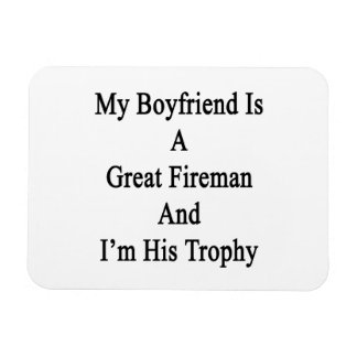 My Boyfriend Is A Great Fireman And I'm His Trophy Vinyl Magnet