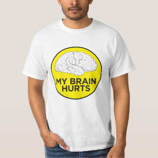 """My Brain Hurts"" T-Shirt"