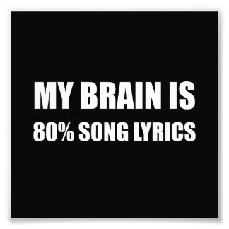 My Brain Is 80 Percent Song Lyrics Art Photo
