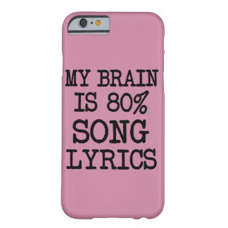 My brain is 80% song lyrics barely there iPhone 6 case