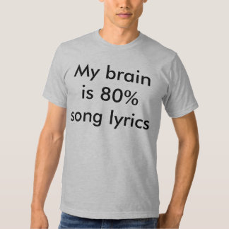 My brain is 80% song lyrics shirt